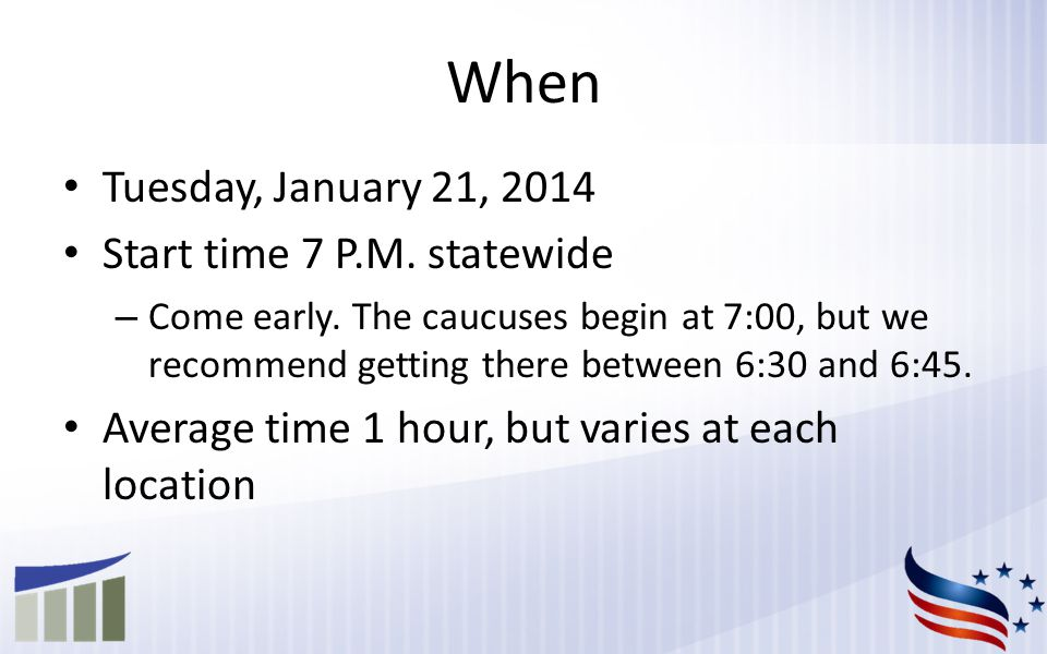 When Tuesday, January 21, 2014 Start time 7 P.M.statewide – Come early.