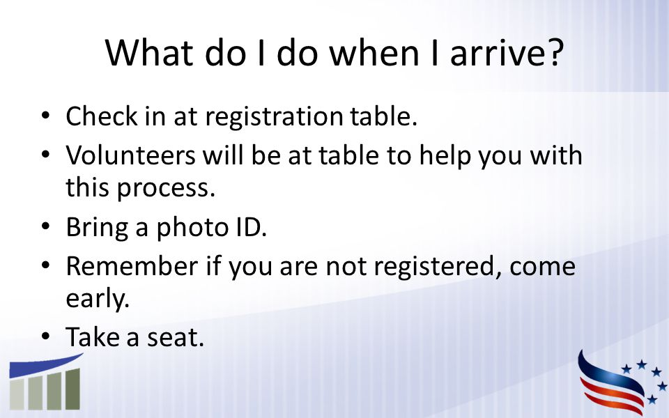 What do I do when I arrive. Check in at registration table.