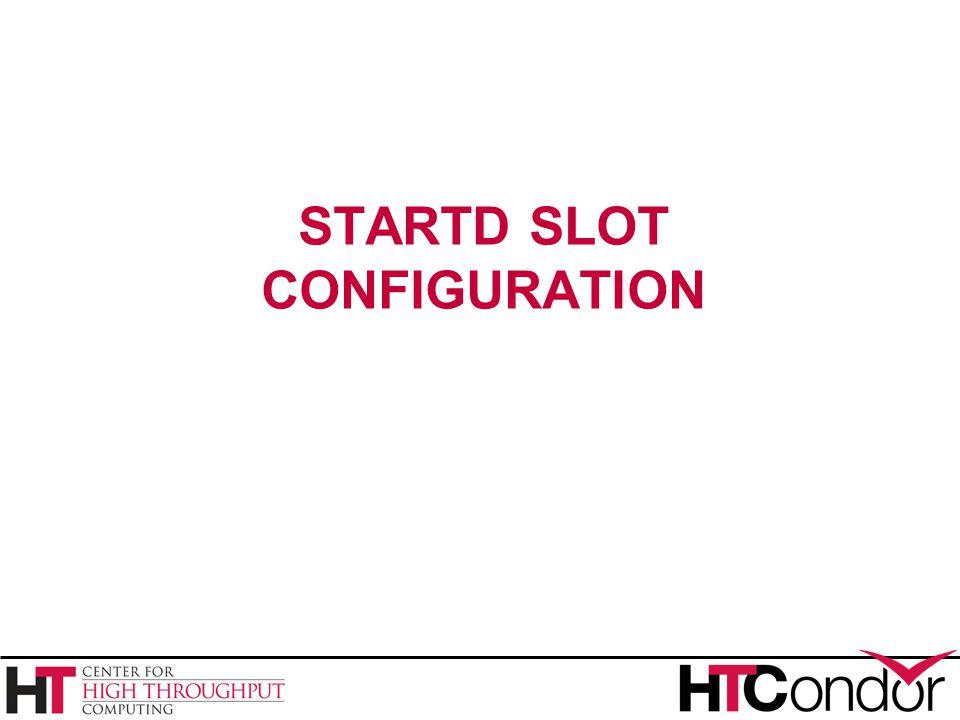 STARTD SLOT CONFIGURATION
