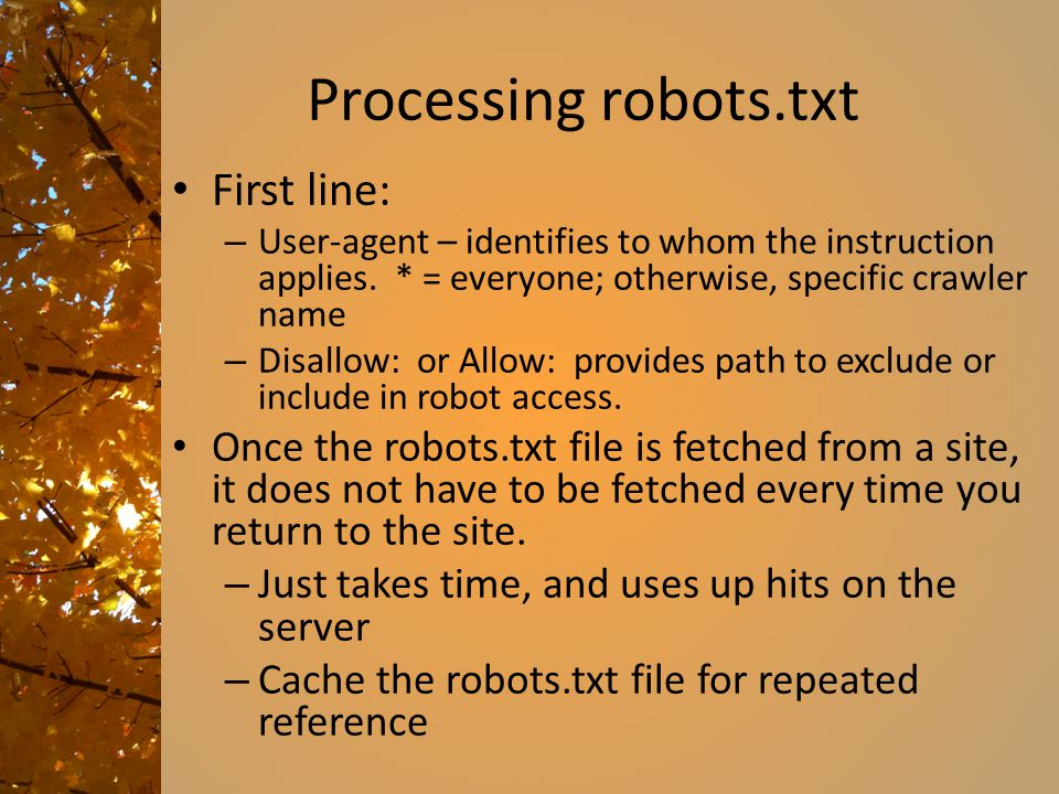 Processing robots.txt First line: – User-agent – identifies to whom the instruction applies.