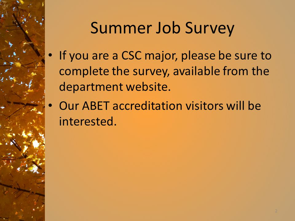 Summer Job Survey If you are a CSC major, please be sure to complete the survey, available from the department website.