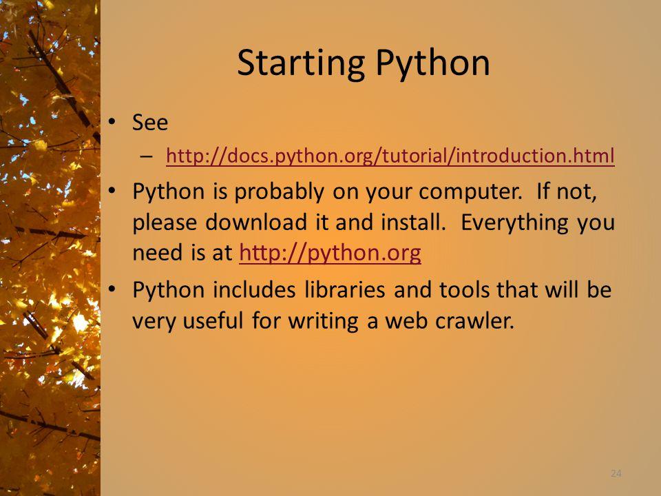 Starting Python See – http://docs.python.org/tutorial/introduction.htmlhttp://docs.python.org/tutorial/introduction.html Python is probably on your computer.