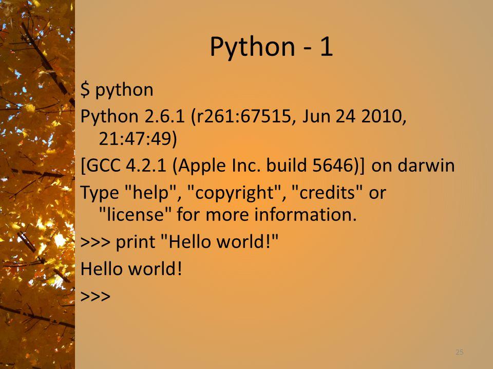 Python - 1 $ python Python 2.6.1 (r261:67515, Jun 24 2010, 21:47:49) [GCC 4.2.1 (Apple Inc.