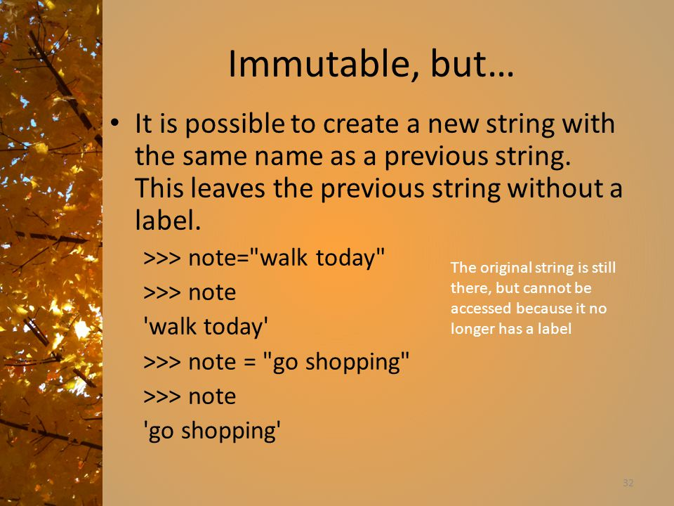 Immutable, but… It is possible to create a new string with the same name as a previous string.