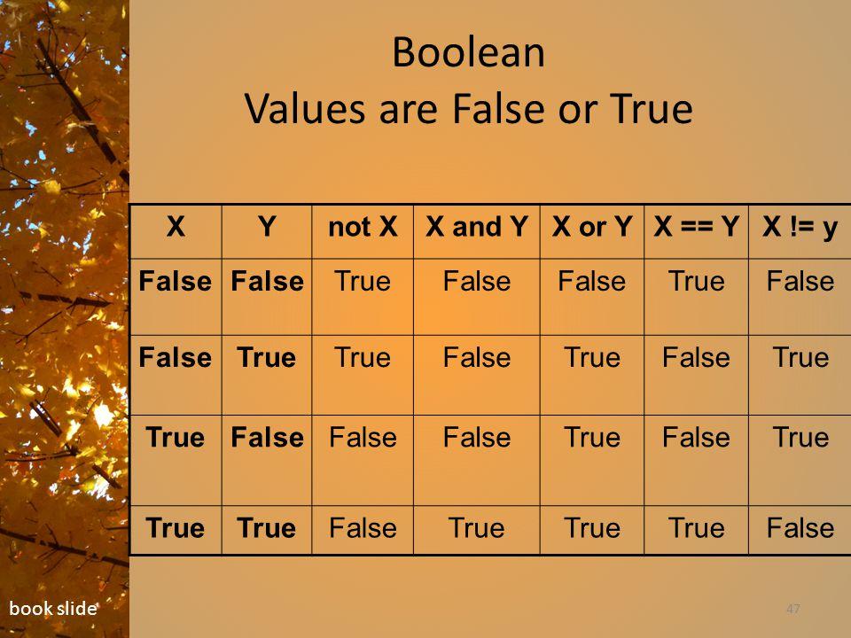 Boolean Values are False or True 47 book slide XYnot XX and YX or YX == YX != y False TrueFalse TrueFalse True FalseTrueFalseTrue False TrueFalseTrue FalseTrue False