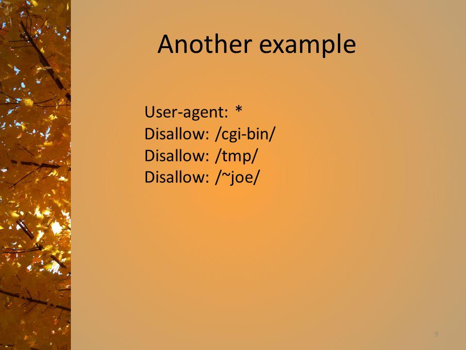 Another example 9 User-agent: * Disallow: /cgi-bin/ Disallow: /tmp/ Disallow: /~joe/