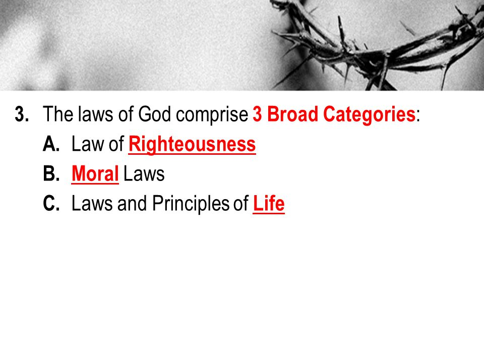 3.The laws of God comprise 3 Broad Categories : A.