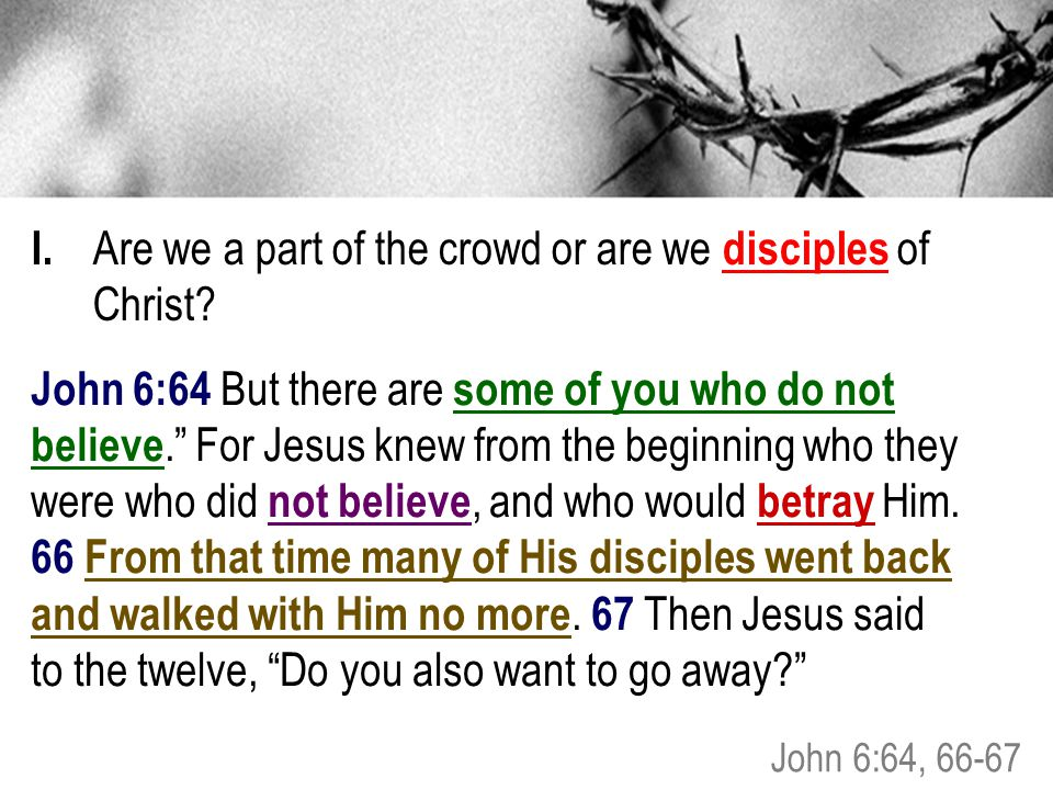 John 6:64 But there are some of you who do not believe. For Jesus knew from the beginning who they were who did not believe, and who would betray Him.