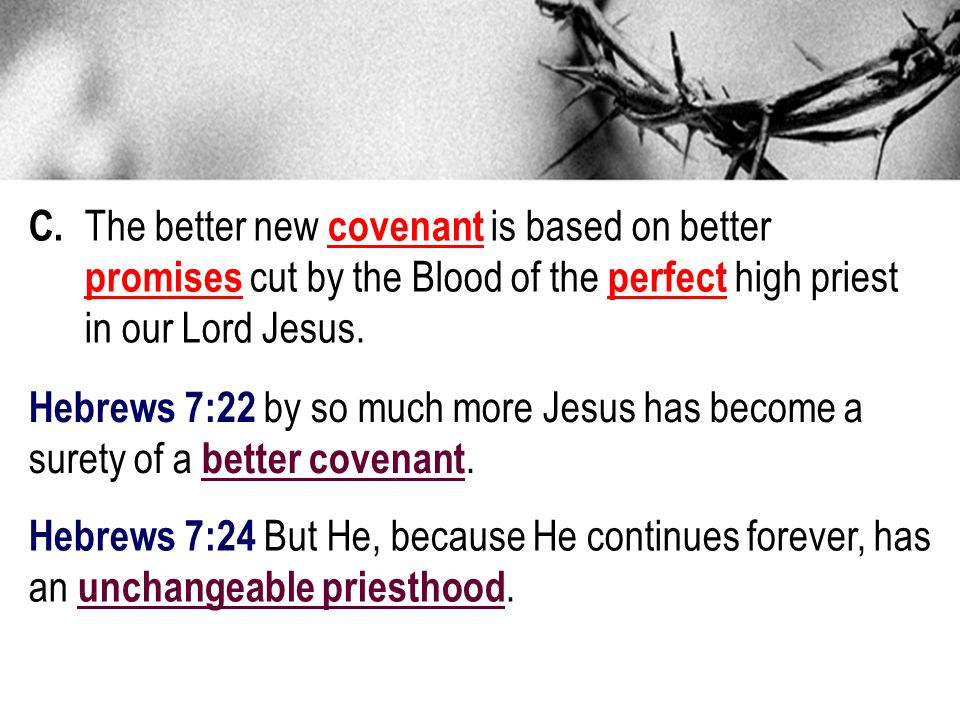 Hebrews 7:22 by so much more Jesus has become a surety of a better covenant.