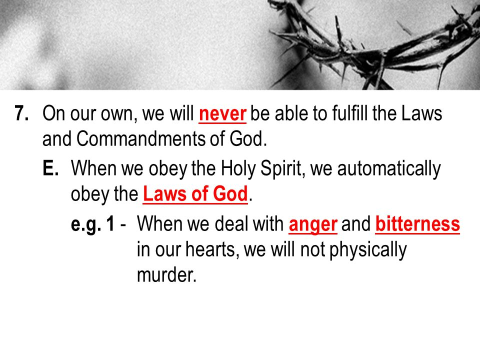 7.On our own, we will never be able to fulfill the Laws and Commandments of God.