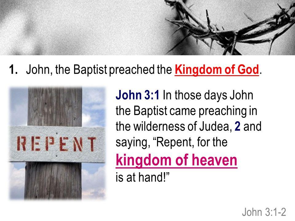 1.John, the Baptist preached the Kingdom of God.