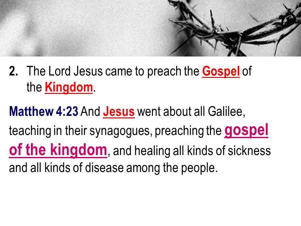 2.The Lord Jesus came to preach the Gospel of the Kingdom.