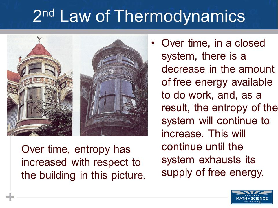 2 nd Law of Thermodynamics Over time, in a closed system, there is a decrease in the amount of free energy available to do work, and, as a result, the