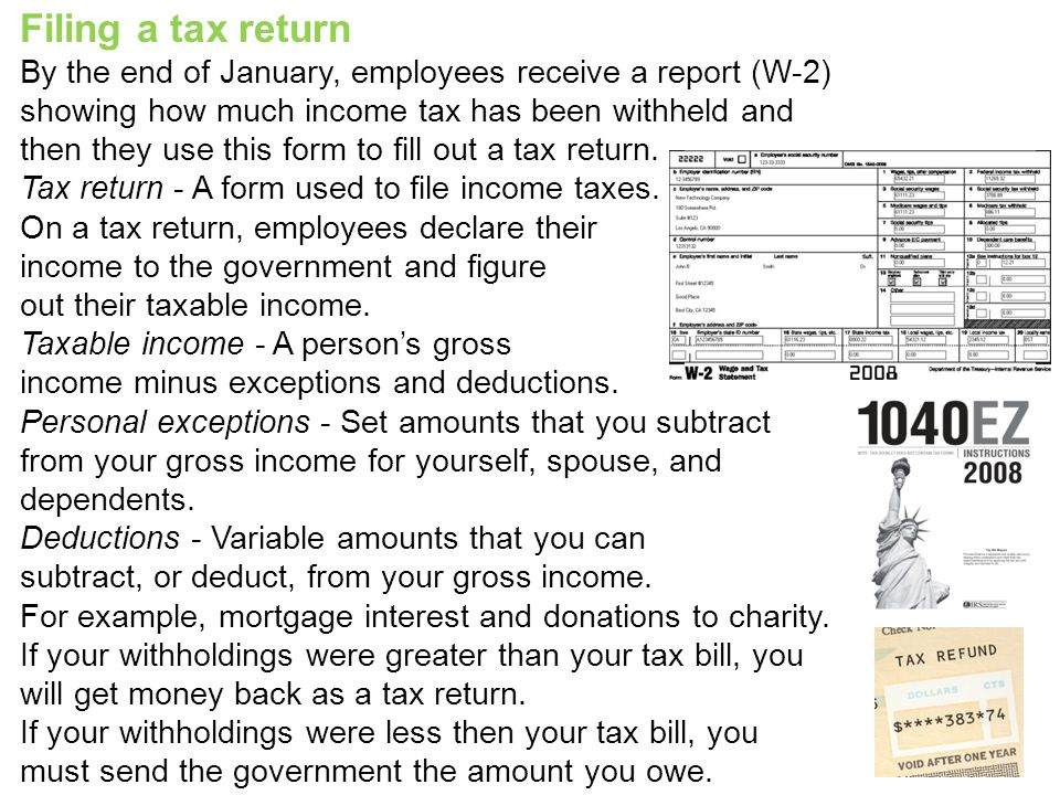Filing a tax return By the end of January, employees receive a report (W-2) showing how much income tax has been withheld and then they use this form