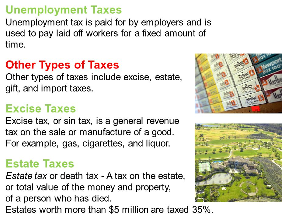 Unemployment Taxes Unemployment tax is paid for by employers and is used to pay laid off workers for a fixed amount of time. Other Types of Taxes Othe
