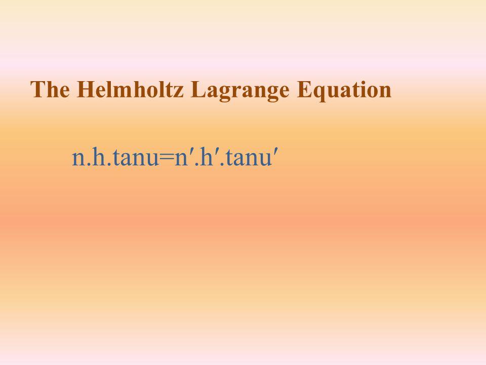 n.h.tanu=n′.h′.tanu′ The Helmholtz Lagrange Equation