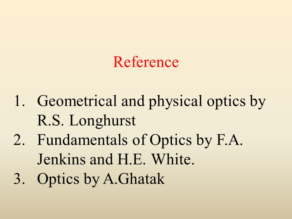 Reference 1.Geometrical and physical optics by R.S.