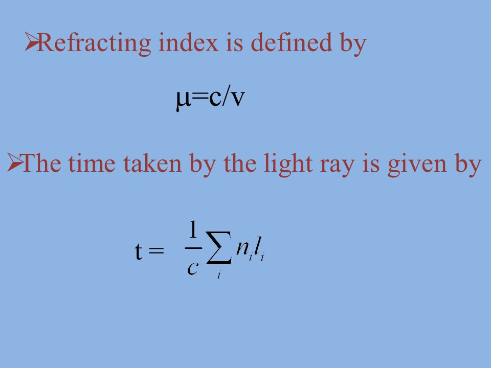  Refracting index is defined by  =c/v  The time taken by the light ray is given by t =