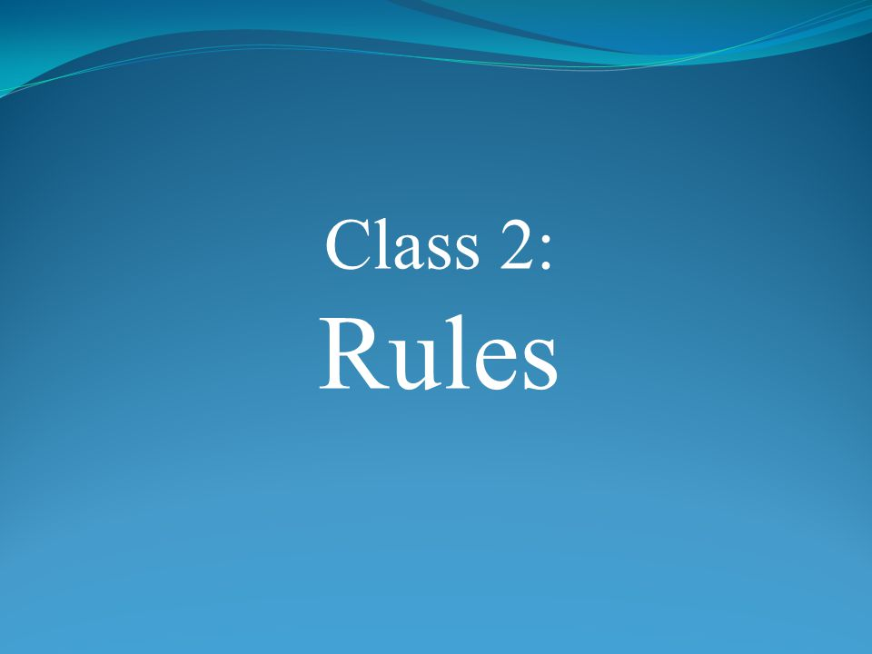 Class 2: Rules