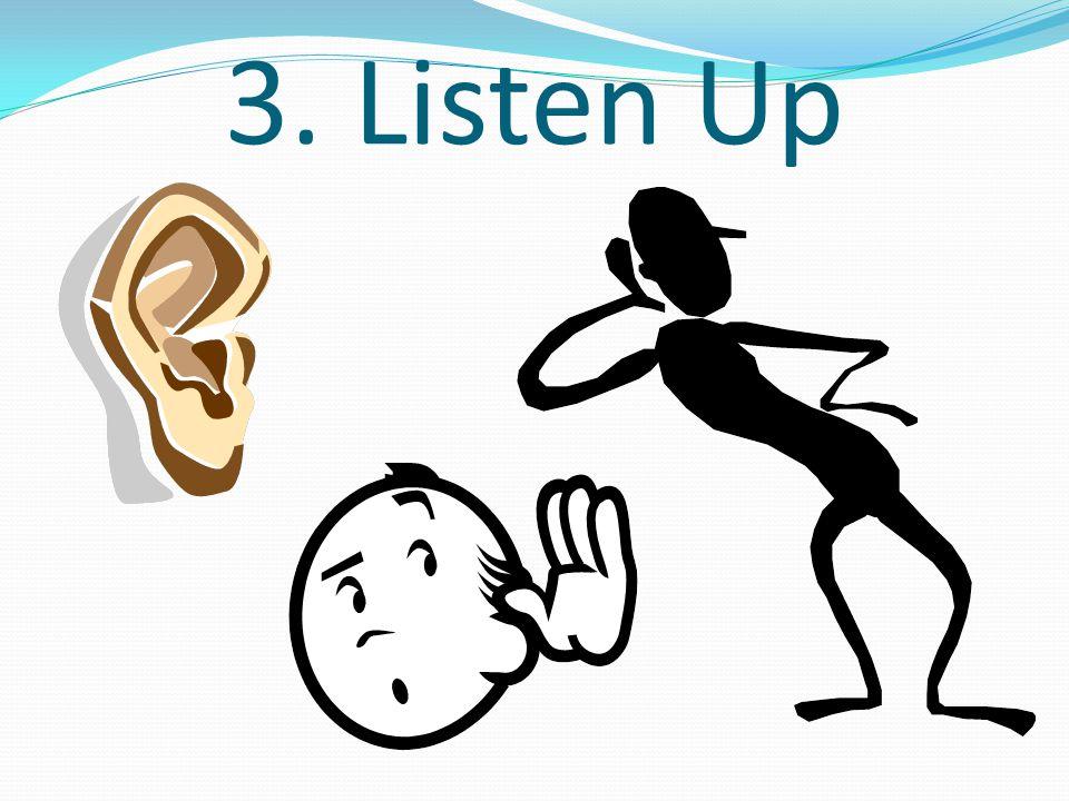 3. Listen Up