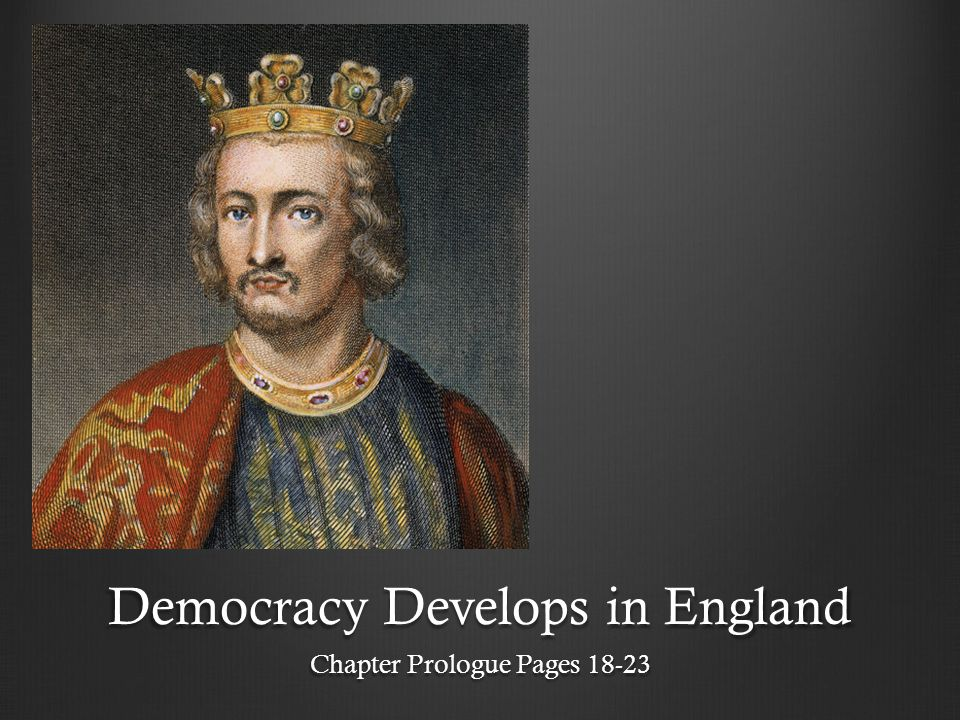 Democracy Develops in England Chapter Prologue Pages 18-23
