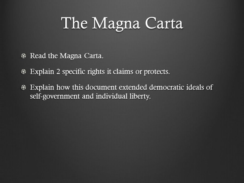 The Magna Carta Read the Magna Carta. Explain 2 specific rights it claims or protects. Explain how this document extended democratic ideals of self-go