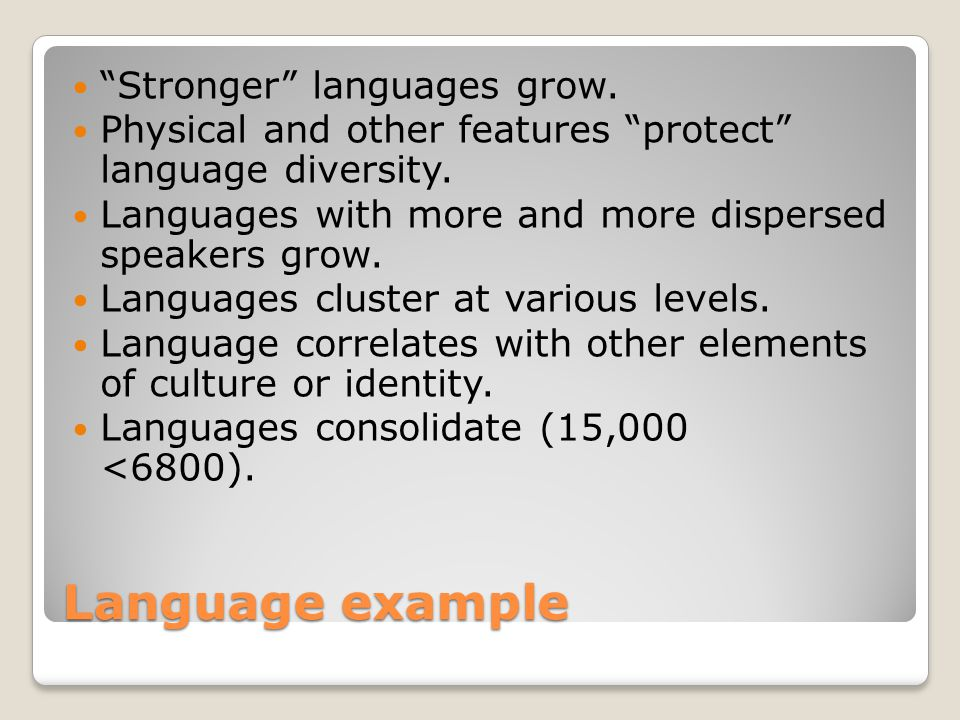 "Language example ""Stronger"" languages grow. Physical and other features ""protect"" language diversity. Languages with more and more dispersed speakers"