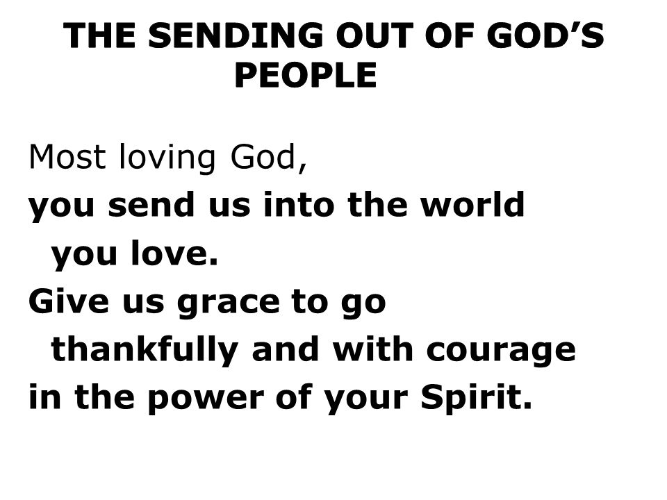 Most loving God, you send us into the world you love.