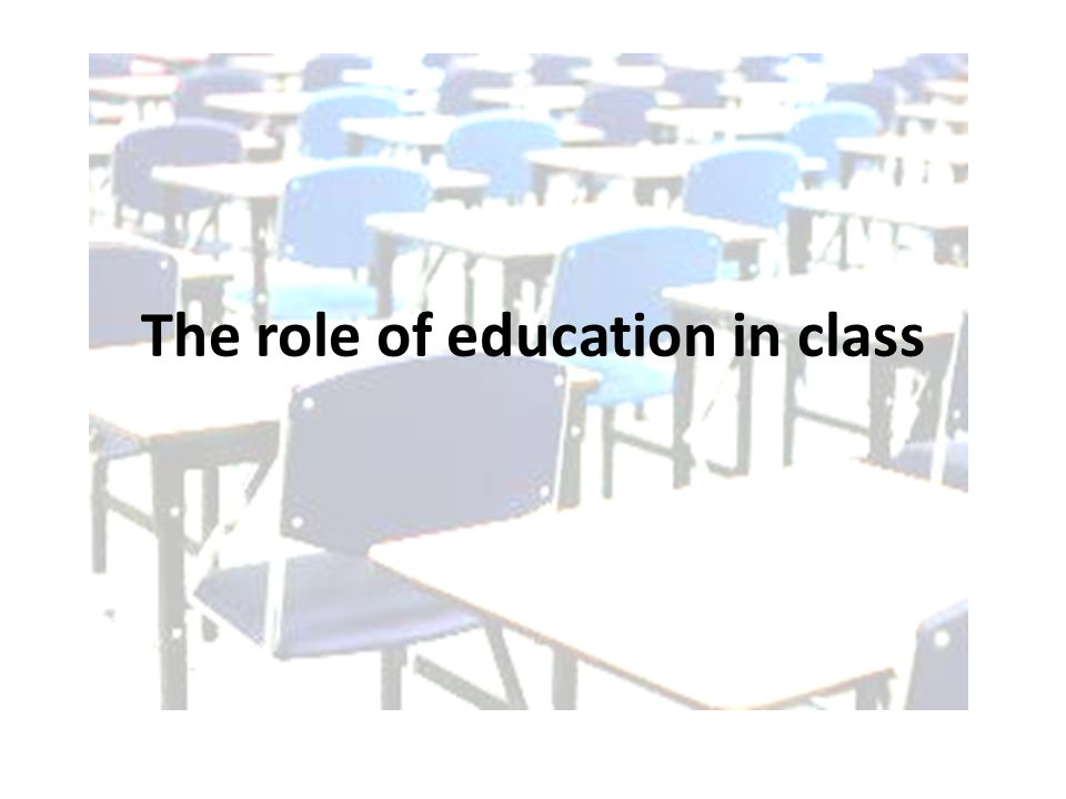 The role of education in class