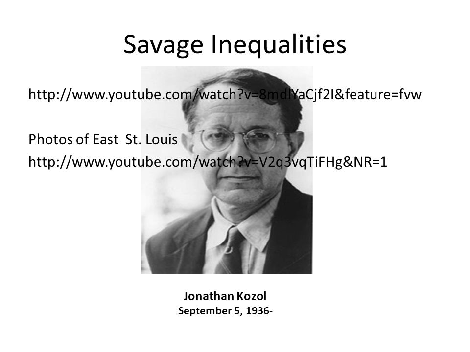 Savage Inequalities http://www.youtube.com/watch v=8mdlYaCjf2I&feature=fvw Photos of East St.