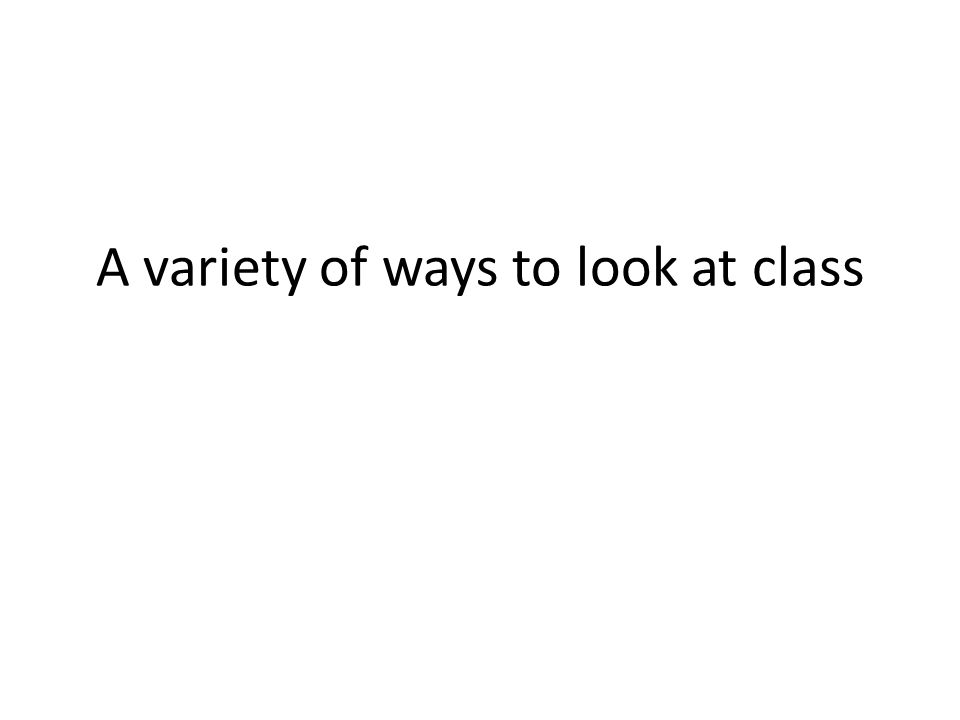 A variety of ways to look at class