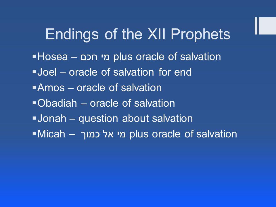 Endings of the XII Prophets  Hosea – מי חכם plus oracle of salvation  Joel – oracle of salvation for end  Amos – oracle of salvation  Obadiah – or