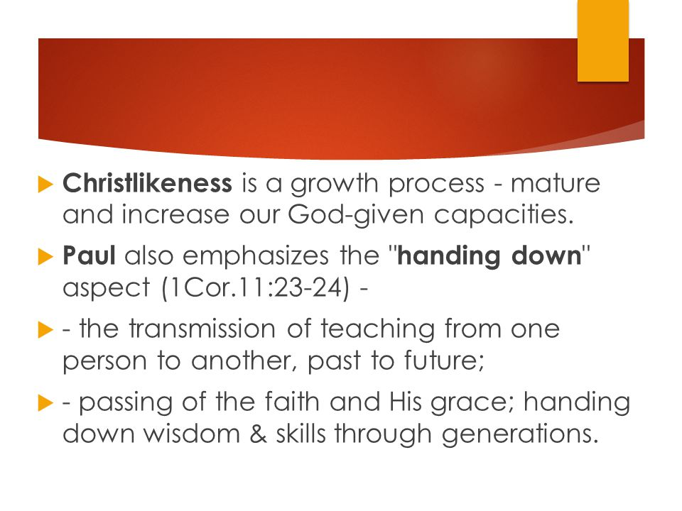  Christlikeness is a growth process - mature and increase our God-given capacities.