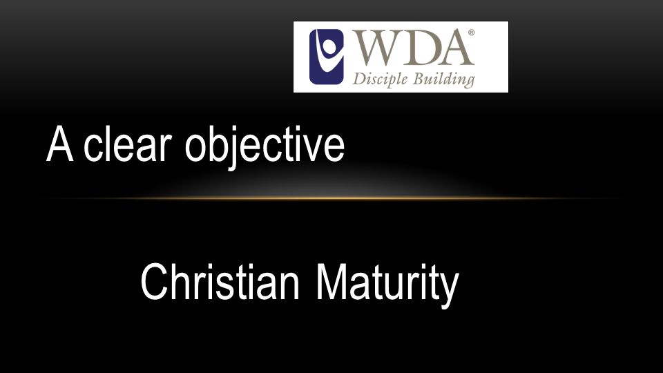 A clear objective Christian Maturity