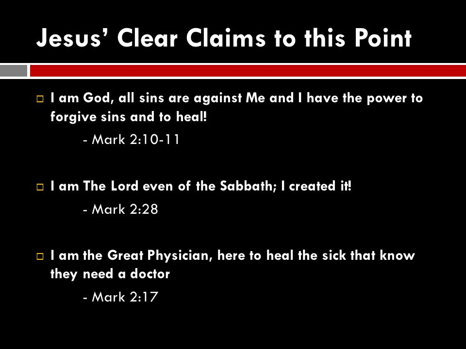 Jesus' Clear Claims to this Point  I am God, all sins are against Me and I have the power to forgive sins and to heal.
