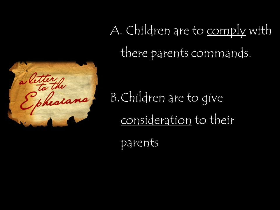 A. Children are to comply with there parents commands.