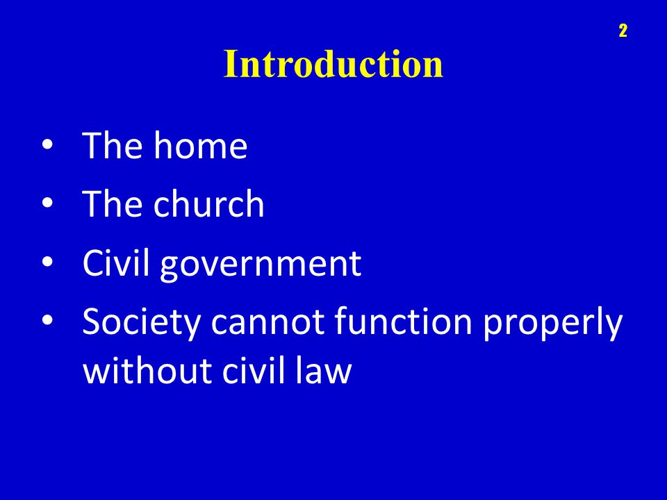 Introduction 2 The home The church Civil government Society cannot function properly without civil law