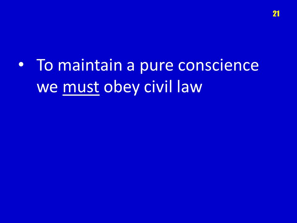 To maintain a pure conscience we must obey civil law 21