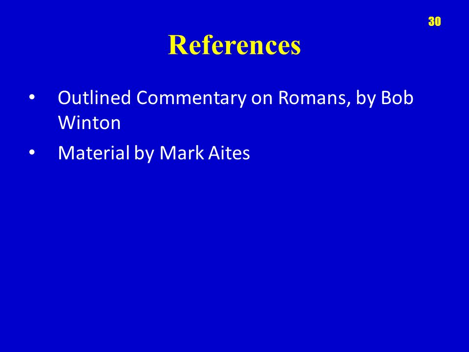 References Outlined Commentary on Romans, by Bob Winton Material by Mark Aites 30