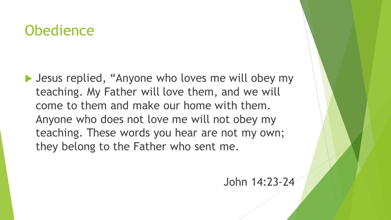 Obedience  Jesus replied, Anyone who loves me will obey my teaching.