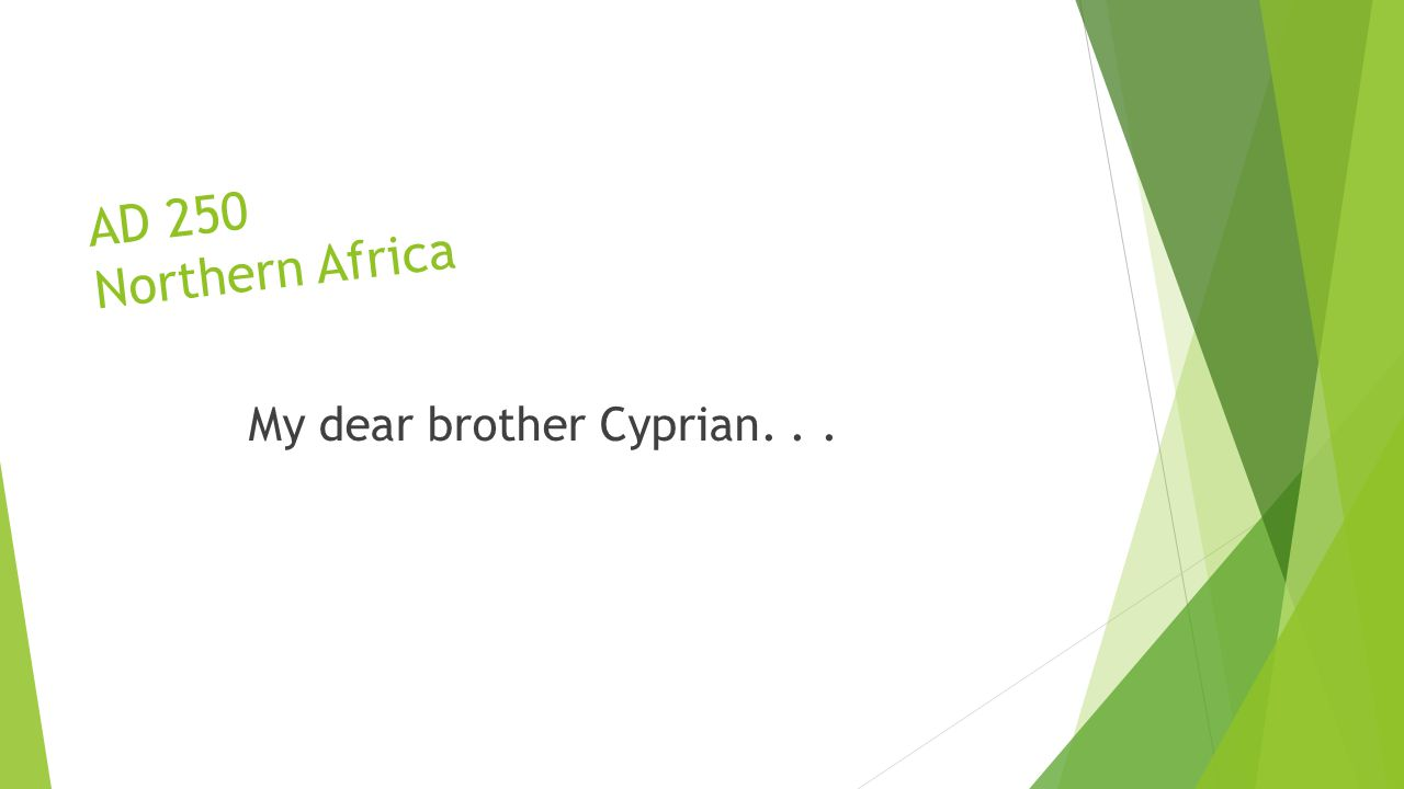 AD 250 Northern Africa My dear brother Cyprian...