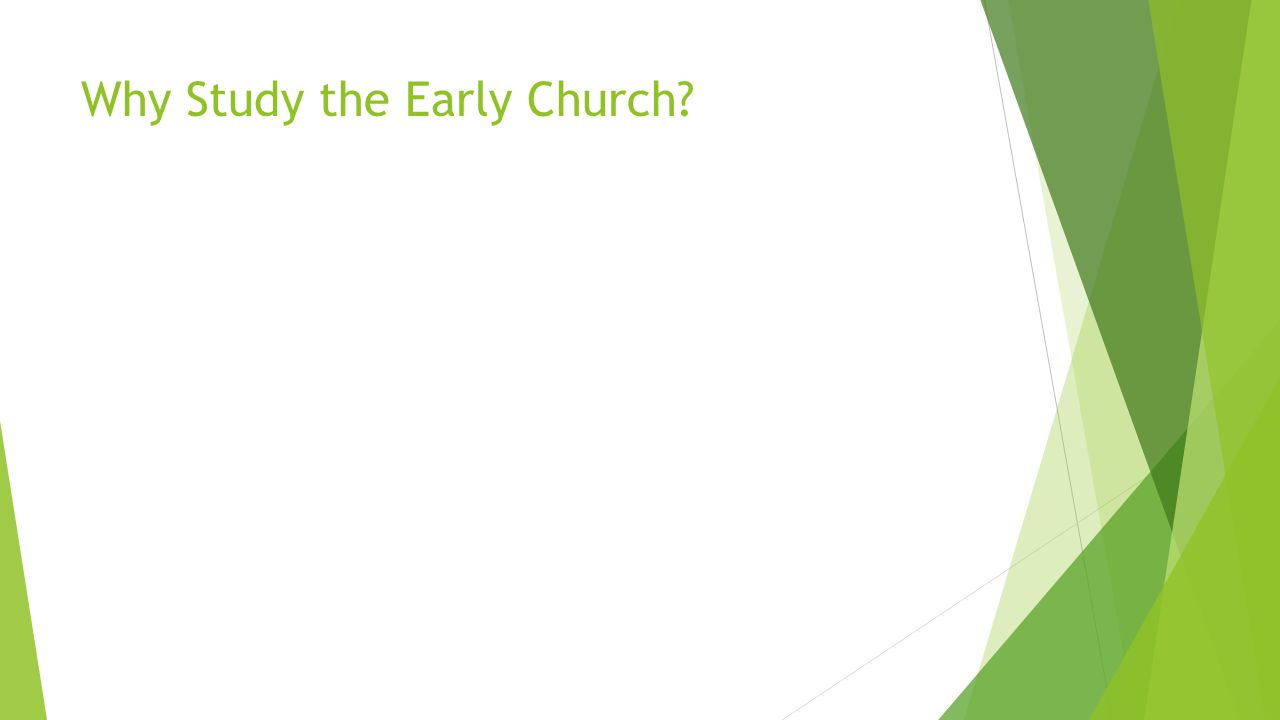 Why Study the Early Church?