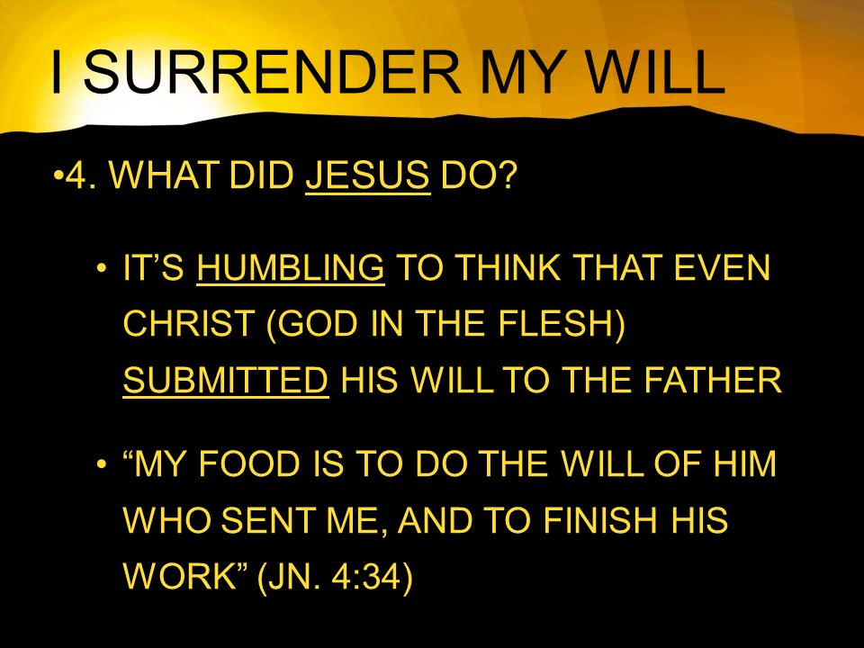 I SURRENDER MY WILL 4. WHAT DID JESUS DO.