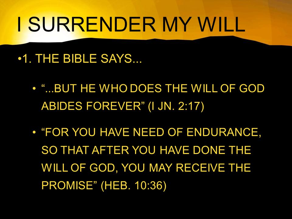 I SURRENDER MY WILL 1. THE BIBLE SAYS...