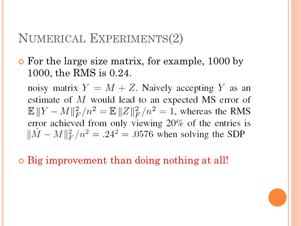N UMERICAL E XPERIMENTS (2) For the large size matrix, for example, 1000 by 1000, the RMS is 0.24.
