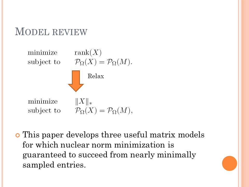M ODEL REVIEW This paper develops three useful matrix models for which nuclear norm minimization is guaranteed to succeed from nearly minimally sample
