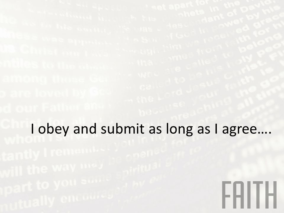 I obey and submit as long as I agree….