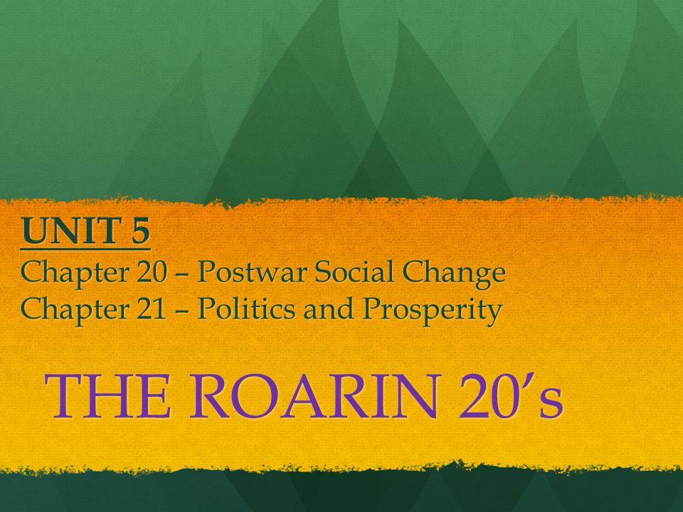 UNIT 5 Chapter 20 – Postwar Social Change Chapter 21 – Politics and Prosperity THE ROARIN 20's
