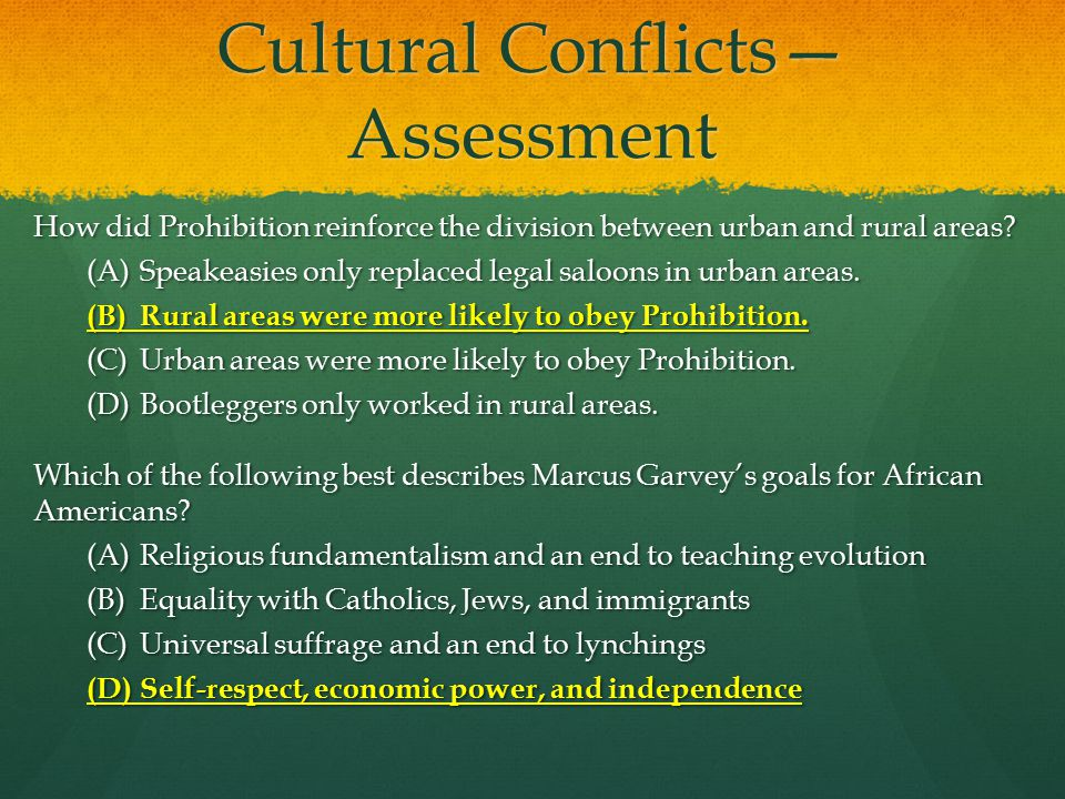 Cultural Conflicts— Assessment How did Prohibition reinforce the division between urban and rural areas.
