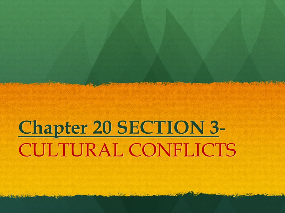 Chapter 20 SECTION 3 - CULTURAL CONFLICTS